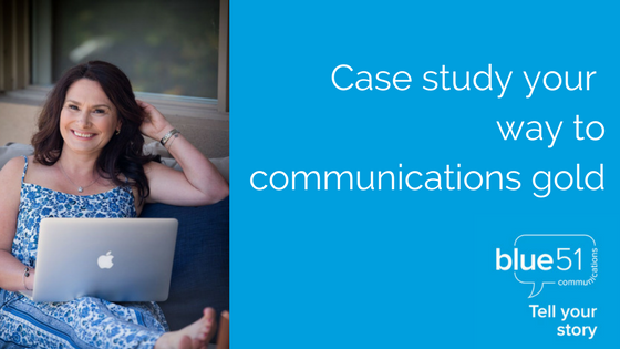 Case study your way to communications gold