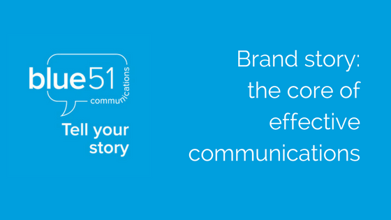 Tell your brand story- it's the core of effective communications