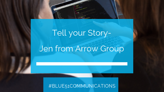 Tell your story- Jen from Arrow Group