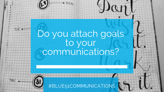 Do you attach goals to your communications?