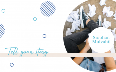 Tell your story- Siobhan Mulvahil
